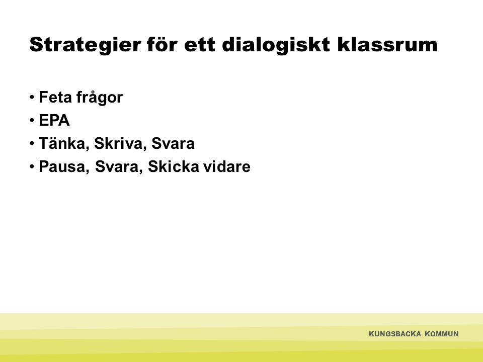 Strategier för ett dialogiskt klassrum Feta frågor EPA Tänka, Skriva, Svara Pausa, Svara, Skicka vidare KUNGSBACKA KOMMUN