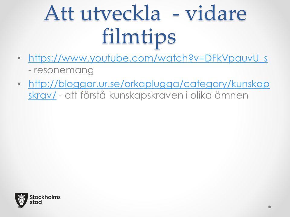 Att utveckla - vidare filmtips https://www.youtube.com/watch?v=DFkVpauvU_s - resonemang https://www.youtube.com/watch?v=DFkVpauvU_s http://bloggar.ur.