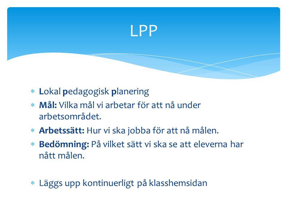  Lokal pedagogisk planering  Mål: Vilka mål vi arbetar för att nå under arbetsområdet.  Arbetssätt: Hur vi ska jobba för att nå målen.  Bedömning: