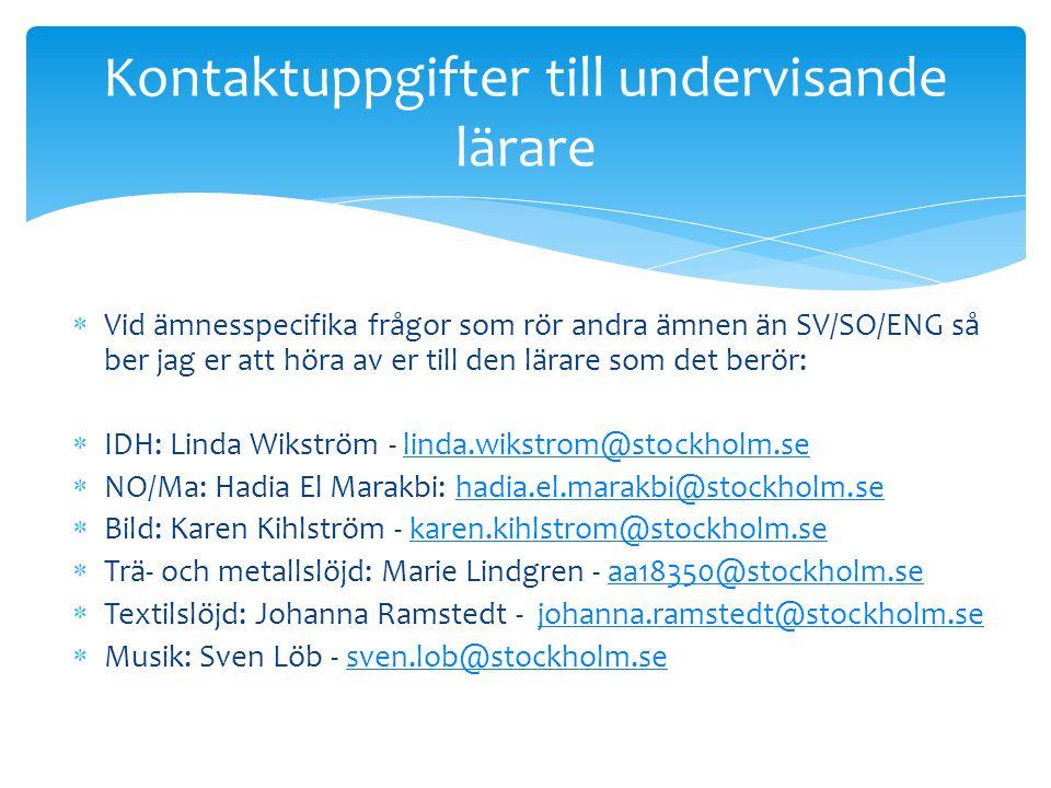  Vid ämnesspecifika frågor som rör andra ämnen än SV/SO/ENG så ber jag er att höra av er till den lärare som det berör:  IDH: Linda Wikström - linda