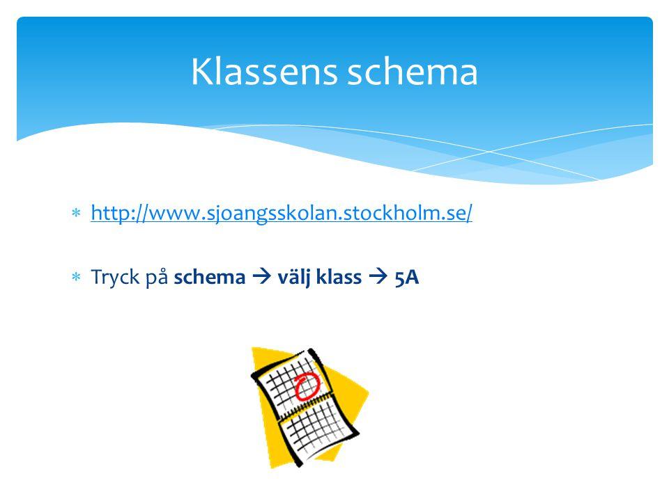  http://www.sjoangsskolan.stockholm.se/ http://www.sjoangsskolan.stockholm.se/  Tryck på schema  välj klass  5A Klassens schema