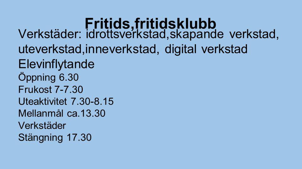 Fritids,fritidsklubb Verkstäder: idrottsverkstad,skapande verkstad, uteverkstad,inneverkstad, digital verkstad Elevinflytande Öppning 6.30 Frukost 7-7