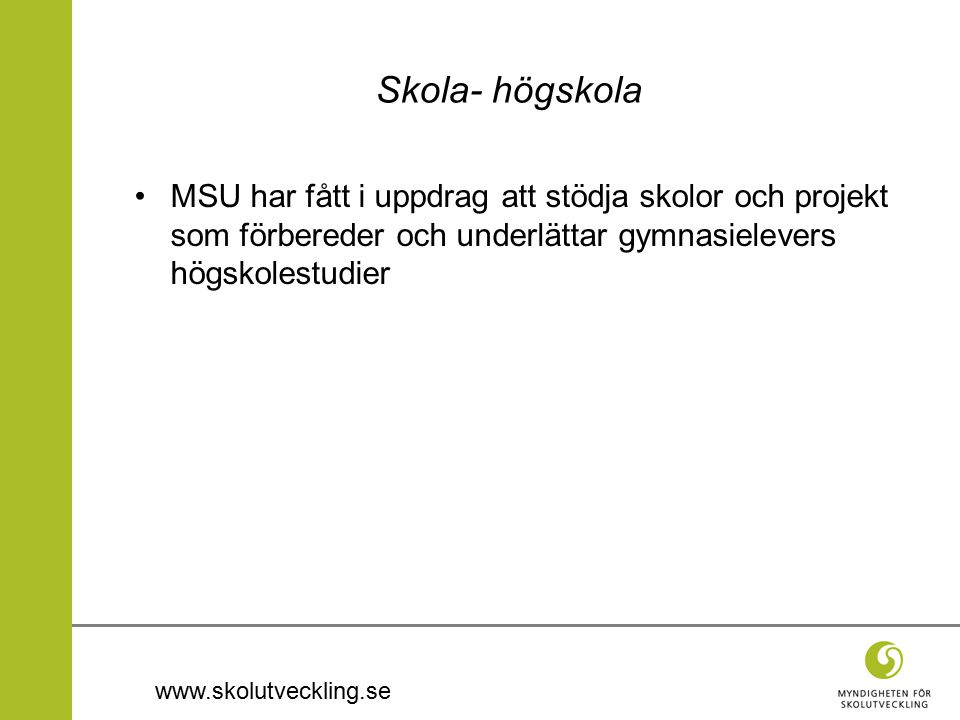 www.skolutveckling.se Skola- högskola MSU har fått i uppdrag att stödja skolor och projekt som förbereder och underlättar gymnasielevers högskolestudi