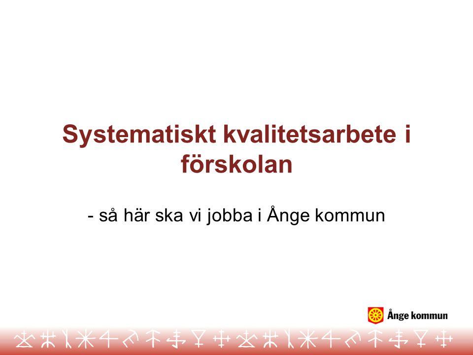 Systematiskt kvalitetsarbete i förskolan - så här ska vi jobba i Ånge kommun