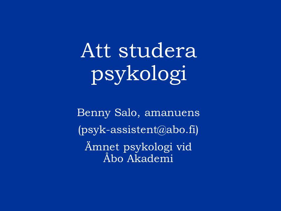 Att studera psykologi Benny Salo, amanuens (psyk-assistent@abo.fi) Ämnet psykologi vid Åbo Akademi