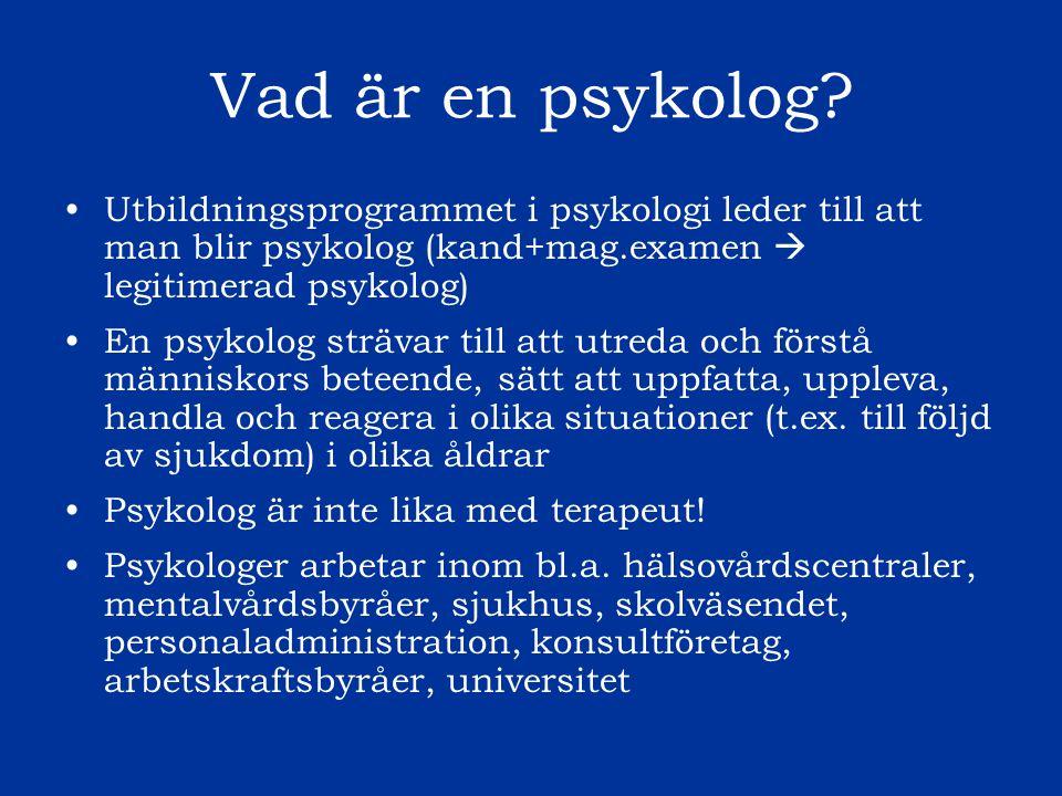 Vad är en psykolog? Utbildningsprogrammet i psykologi leder till att man blir psykolog (kand+mag.examen  legitimerad psykolog) En psykolog strävar ti