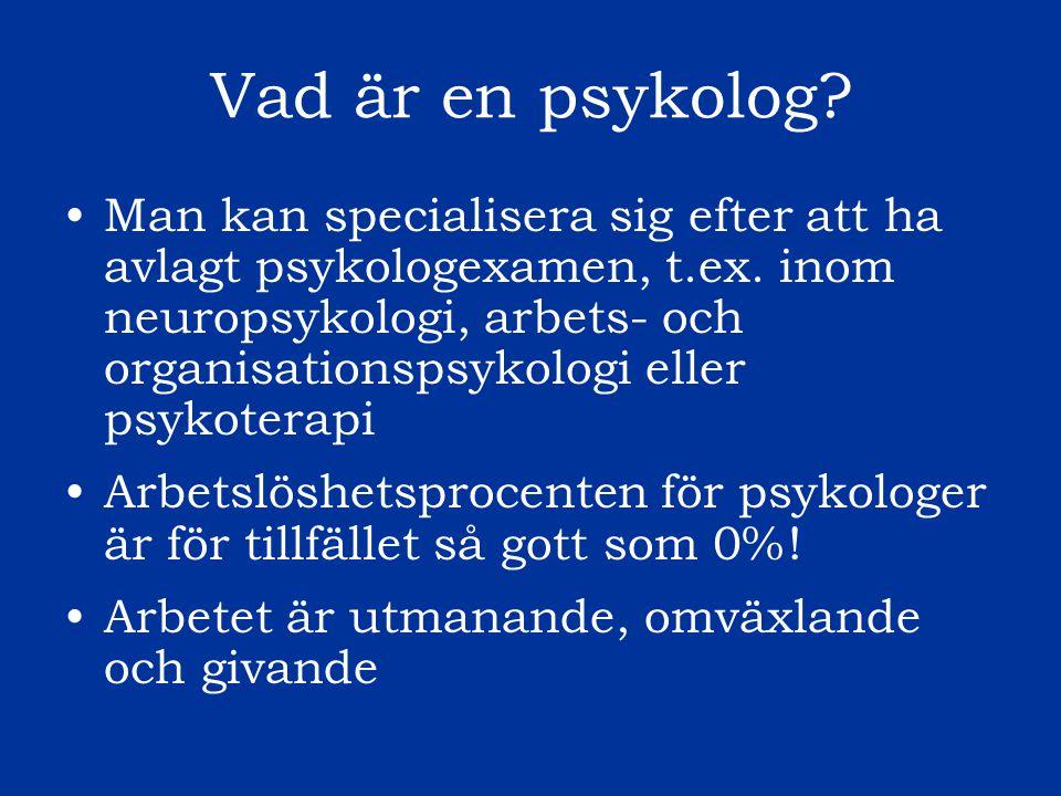 Att studera psykologi Studierna leder till ett yrke, endast psykologie kandidat+magisterexamen ger kompetens som psykolog Examen lite mera omfattande än de flesta andra examina (3+2 ½ år i stället för 3+2 år, 330 poäng) I studierna ingår en 20 veckor lång praktikperiod Mångsidigt utbildningsprogram Expertis på psyk vid ÅA inom vuxenneuropsykologi, beteendegenetik, aggressionsforskning, rättspsykologi, sexologi, psykolingvistik, konstterapi...