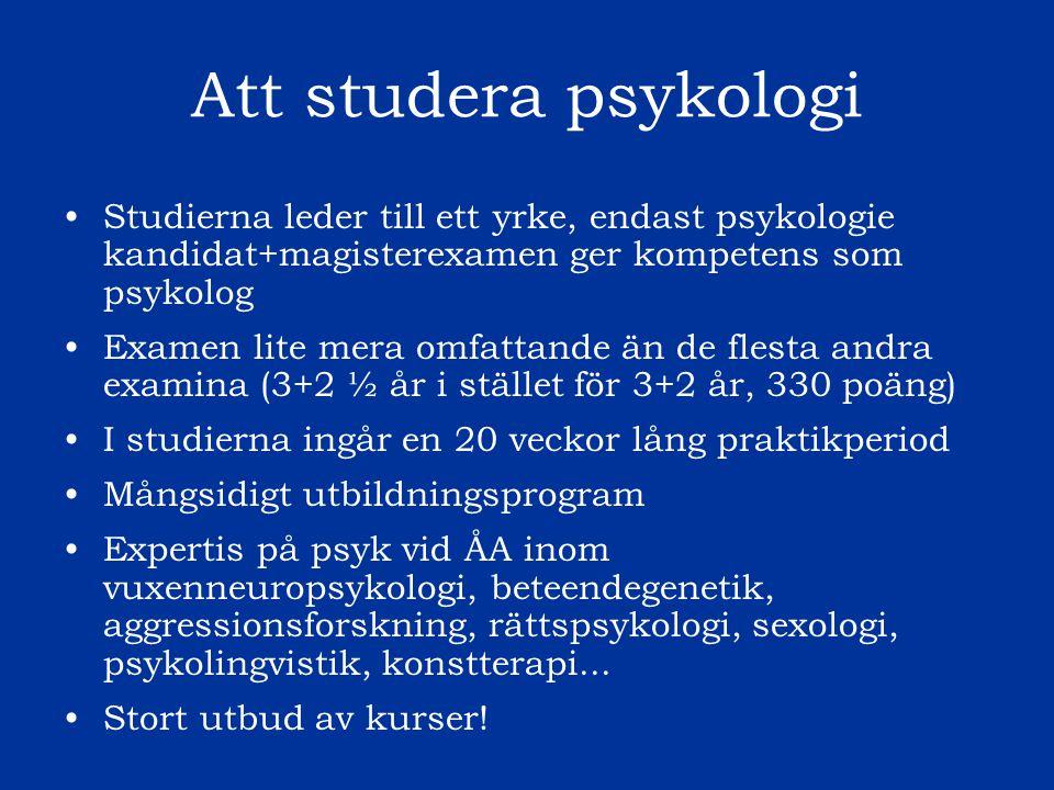 Att studera psykologi Studierna leder till ett yrke, endast psykologie kandidat+magisterexamen ger kompetens som psykolog Examen lite mera omfattande