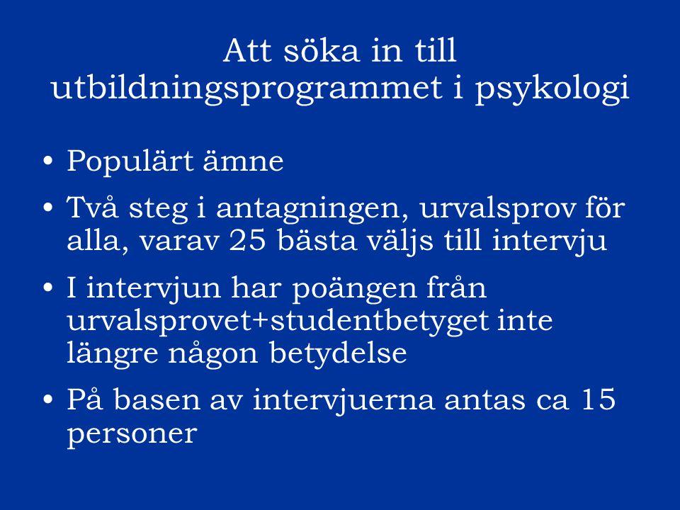 Att söka in till utbildningsprogrammet i psykologi Populärt ämne Två steg i antagningen, urvalsprov för alla, varav 25 bästa väljs till intervju I int