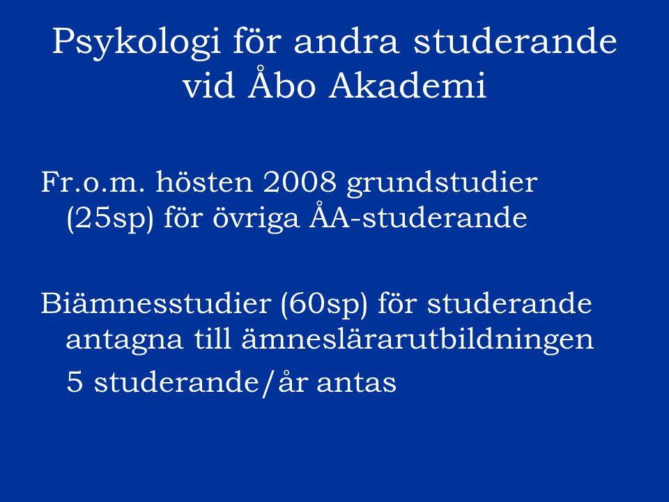 Psykologi för andra studerande vid Åbo Akademi Fr.o.m. hösten 2008 grundstudier (25sp) för övriga ÅA-studerande Biämnesstudier (60sp) för studerande a