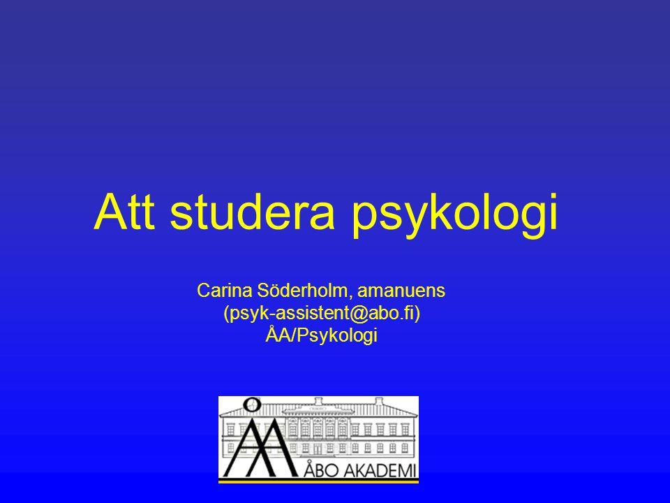 Att studera psykologi Carina Söderholm, amanuens (psyk-assistent@abo.fi) ÅA/Psykologi