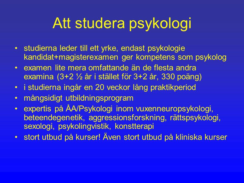 Att studera psykologi studierna leder till ett yrke, endast psykologie kandidat+magisterexamen ger kompetens som psykolog examen lite mera omfattande än de flesta andra examina (3+2 ½ år i stället för 3+2 år, 330 poäng) i studierna ingår en 20 veckor lång praktikperiod mångsidigt utbildningsprogram expertis på ÅA/Psykologi inom vuxenneuropsykologi, beteendegenetik, aggressionsforskning, rättspsykologi, sexologi, psykolingvistik, konstterapi stort utbud på kurser.