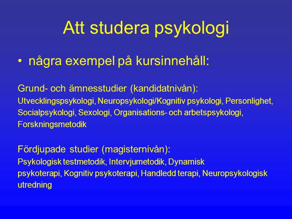 Att studera psykologi några exempel på kursinnehåll: Grund- och ämnesstudier (kandidatnivån): Utvecklingspsykologi, Neuropsykologi/Kognitiv psykologi, Personlighet, Socialpsykologi, Sexologi, Organisations- och arbetspsykologi, Forskningsmetodik Fördjupade studier (magisternivån): Psykologisk testmetodik, Intervjumetodik, Dynamisk psykoterapi, Kognitiv psykoterapi, Handledd terapi, Neuropsykologisk utredning