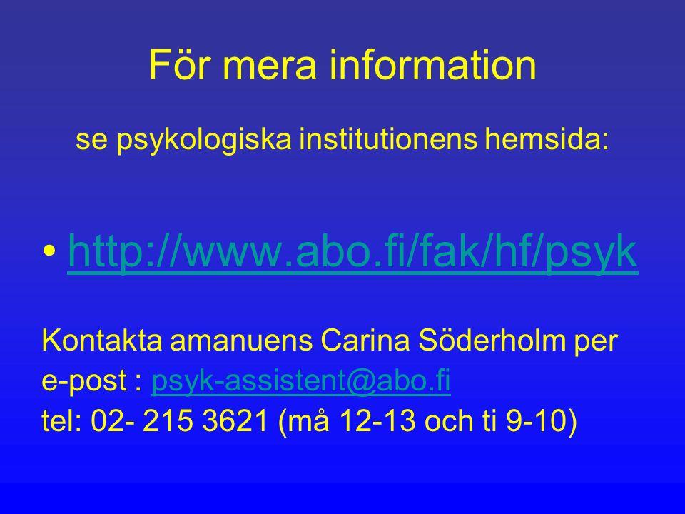 För mera information se psykologiska institutionens hemsida: http://www.abo.fi/fak/hf/psyk Kontakta amanuens Carina Söderholm per e-post : psyk-assistent@abo.fipsyk-assistent@abo.fi tel: 02- 215 3621 (må 12-13 och ti 9-10)