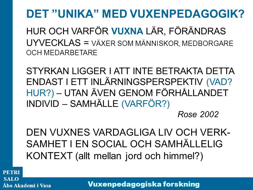 """ÅA/Ped.inst. PETRI SALO Åbo Akademi i Vasa Vuxenpedagogiska forskning DET """"UNIKA"""" MED VUXENPEDAGOGIK? HUR OCH VARFÖR VUXNA LÄR, FÖRÄNDRAS UYVECKLAS ="""