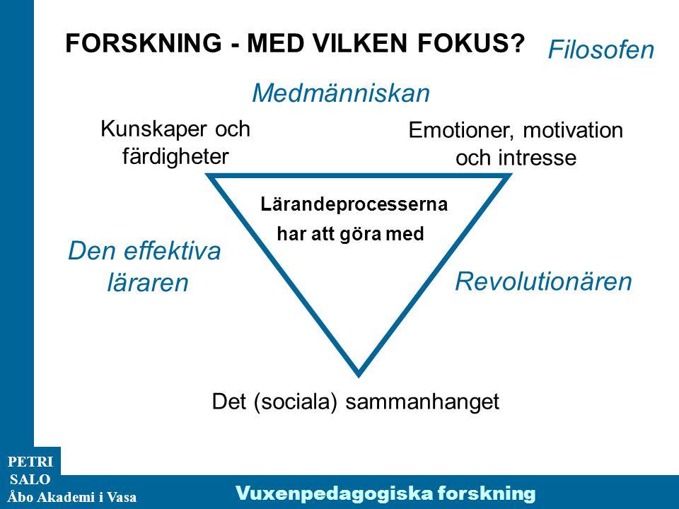ÅA/Ped.inst. PETRI SALO Åbo Akademi i Vasa Lärandeprocesserna har att göra med Kunskaper och färdigheter Emotioner, motivation och intresse Det (socia