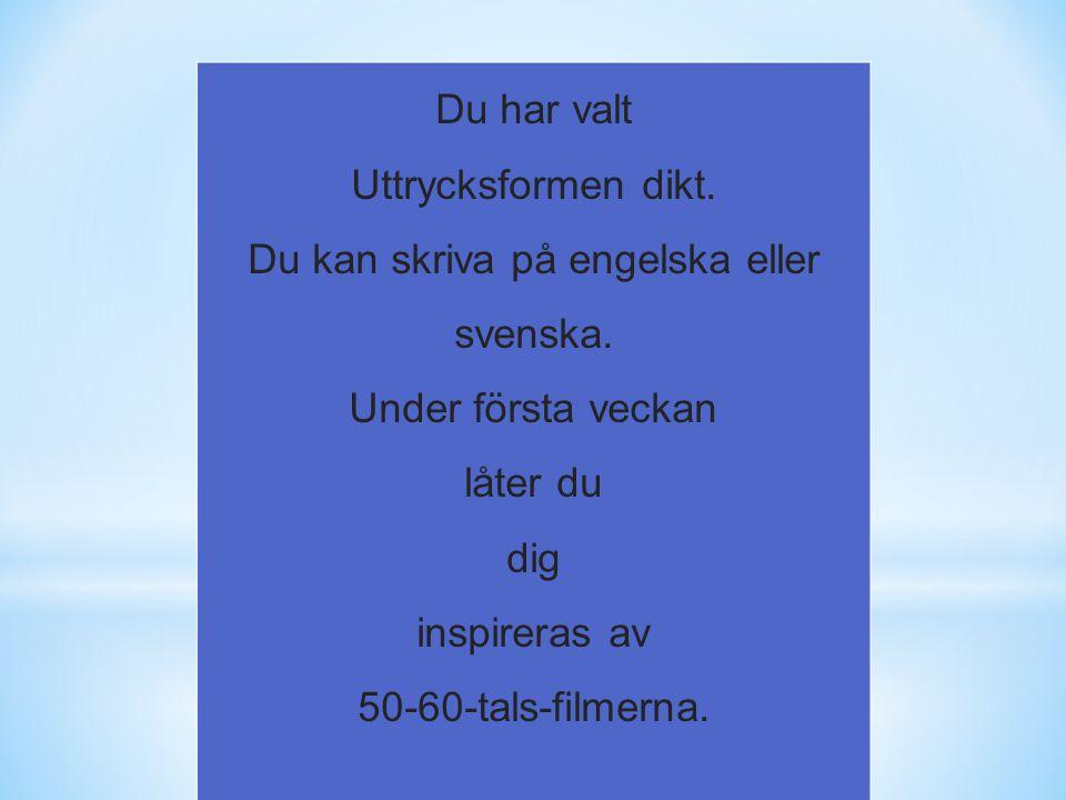 Du har valt Uttrycksformen dikt. Du kan skriva på engelska eller svenska. Under första veckan låter du dig inspireras av 50-60-tals-filmerna.