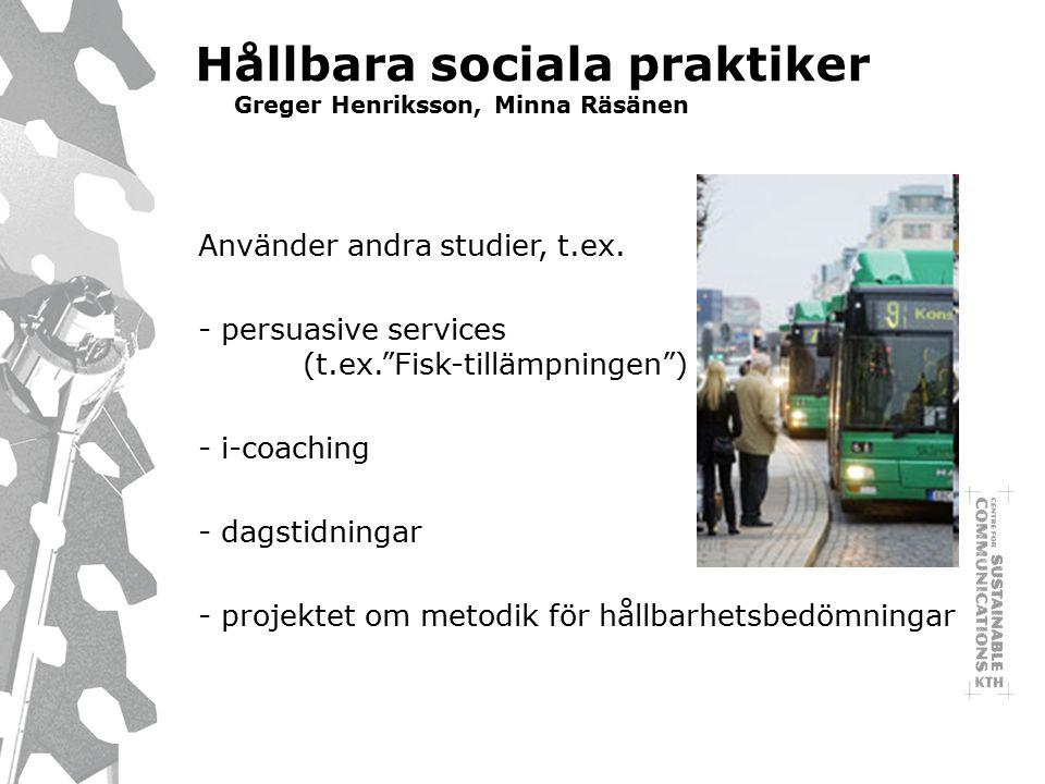 Hållbara sociala praktiker Greger Henriksson, Minna Räsänen Använder andra studier, t.ex.