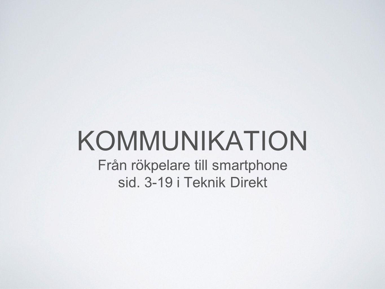 KOMMUNIKATION Från rökpelare till smartphone sid. 3-19 i Teknik Direkt