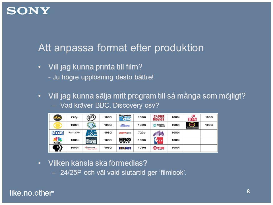 like.no.other ™ 8 Att anpassa format efter produktion Vill jag kunna printa till film.
