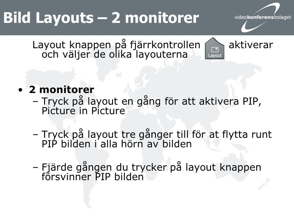 Bild Layouts – 2 monitorer Layout knappen på fjärrkontrollen aktiverar och väljer de olika layouterna 2 monitorer –Tryck på layout en gång för att akt
