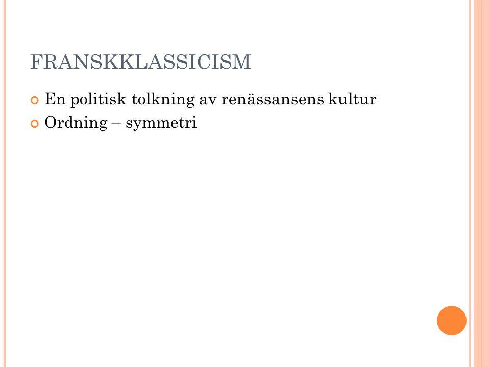 FRANSKKLASSICISM En politisk tolkning av renässansens kultur Ordning – symmetri