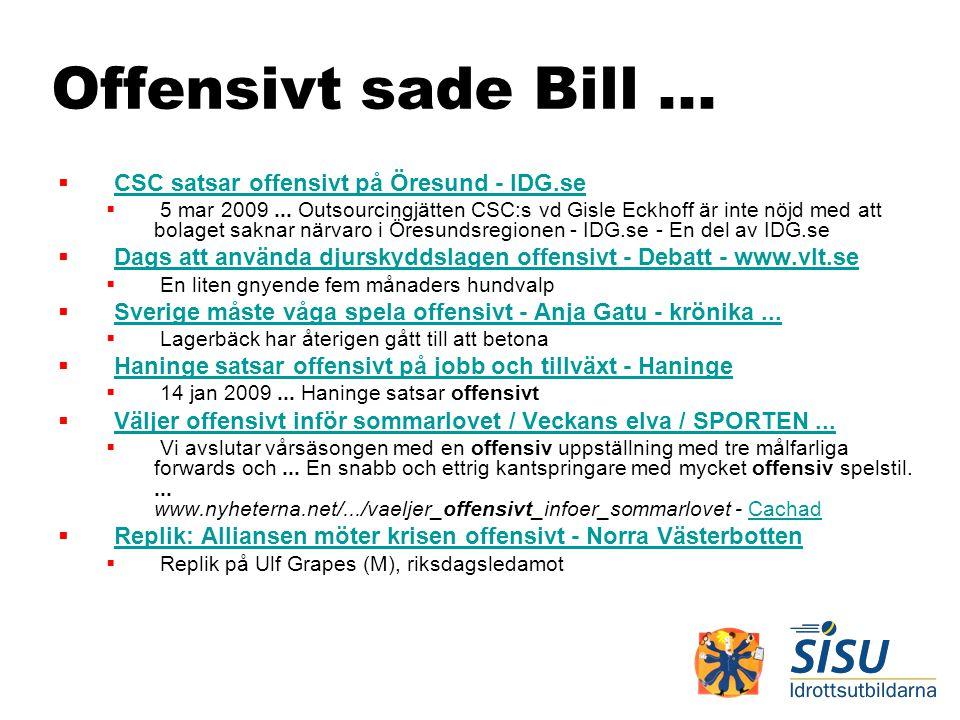 Offensivt sade Bill...  CSC satsar offensivt på Öresund - IDG.se CSC satsar offensivt på Öresund - IDG.se  5 mar 2009... Outsourcingjätten CSC:s vd