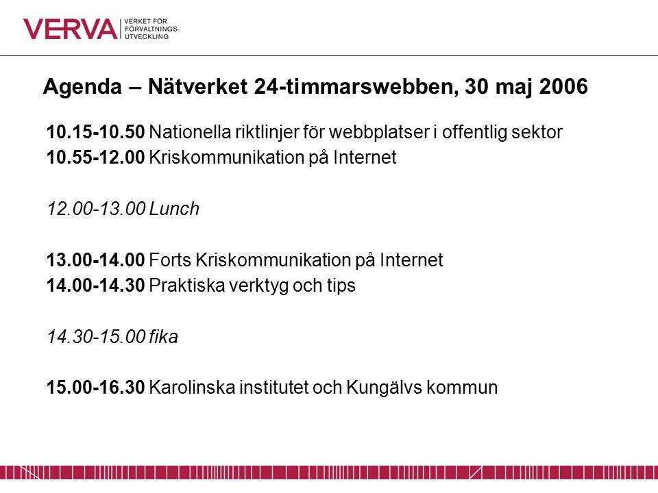 Agenda – Nätverket 24-timmarswebben, 30 maj 2006 10.15-10.50 Nationella riktlinjer för webbplatser i offentlig sektor 10.55-12.00 Kriskommunikation på Internet 12.00-13.00 Lunch 13.00-14.00 Forts Kriskommunikation på Internet 14.00-14.30 Praktiska verktyg och tips 14.30-15.00 fika 15.00-16.30 Karolinska institutet och Kungälvs kommun