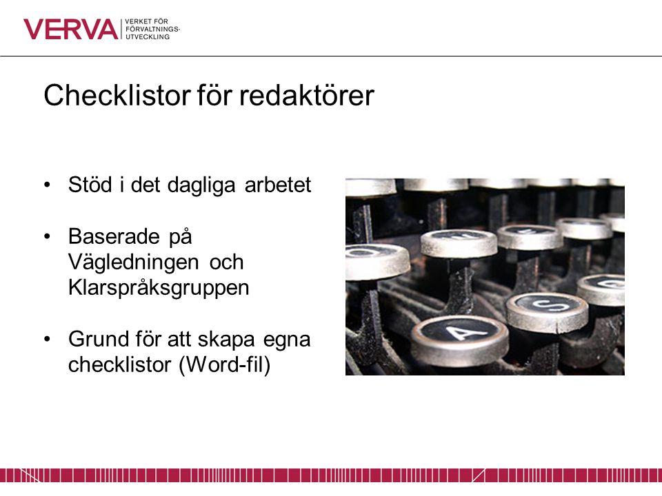 Checklistor för redaktörer Stöd i det dagliga arbetet Baserade på Vägledningen och Klarspråksgruppen Grund för att skapa egna checklistor (Word-fil)
