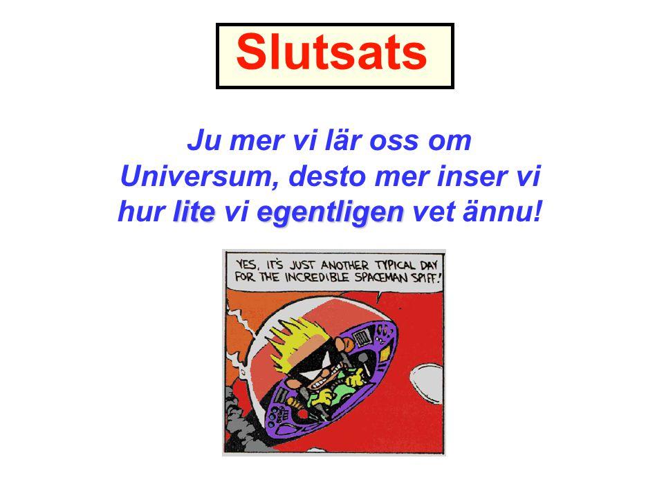 Slutsats liteegentligen Ju mer vi lär oss om Universum, desto mer inser vi hur lite vi egentligen vet ännu!