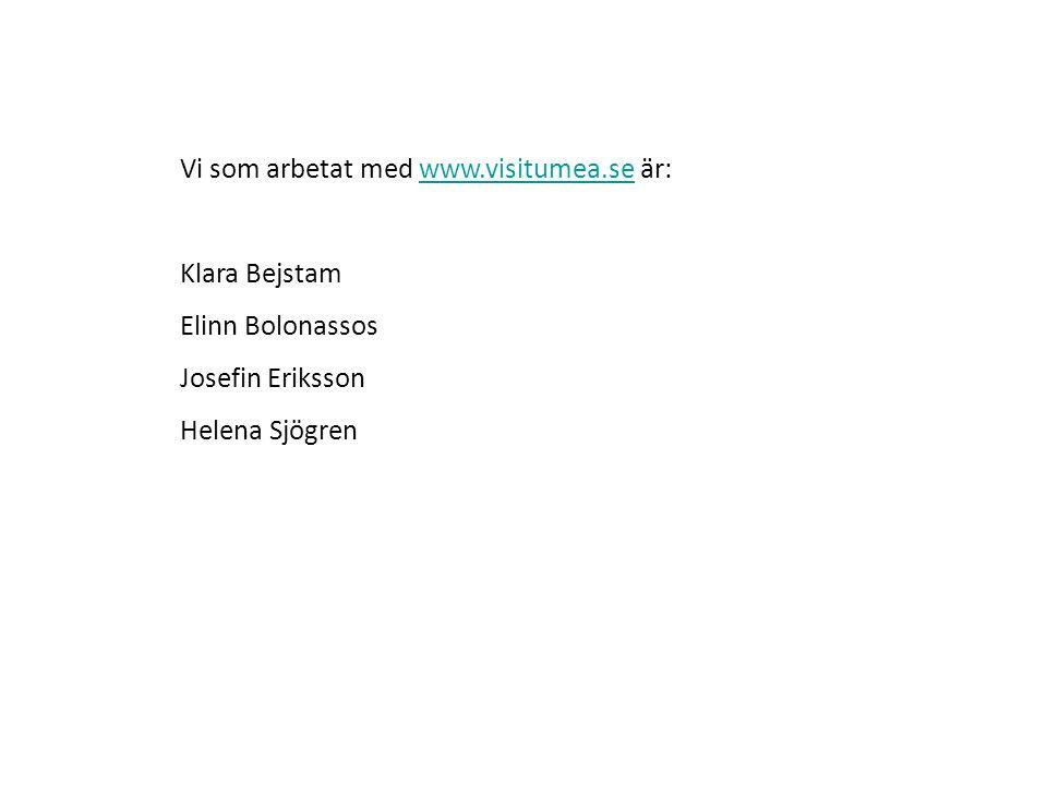 Vi som arbetat med www.visitumea.se är:www.visitumea.se Klara Bejstam Elinn Bolonassos Josefin Eriksson Helena Sjögren