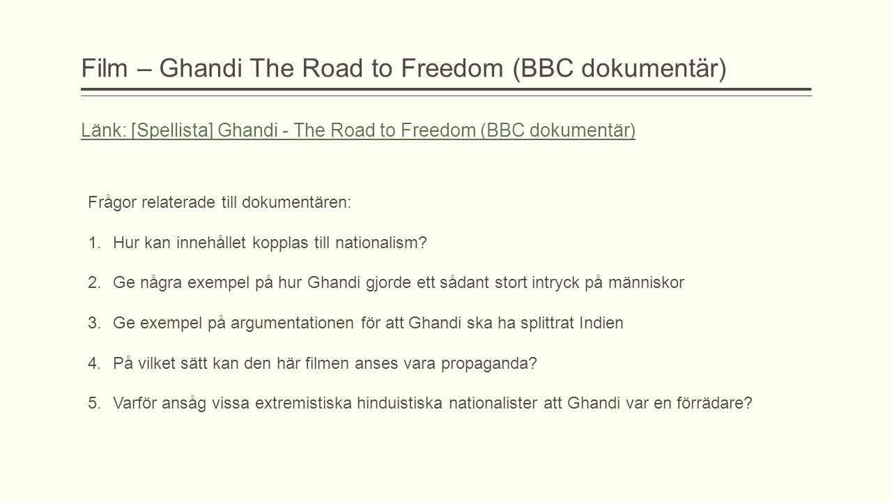 Film – Ghandi The Road to Freedom (BBC dokumentär) Länk: [Spellista] Ghandi - The Road to Freedom (BBC dokumentär) Frågor relaterade till dokumentären: 1.Hur kan innehållet kopplas till nationalism.