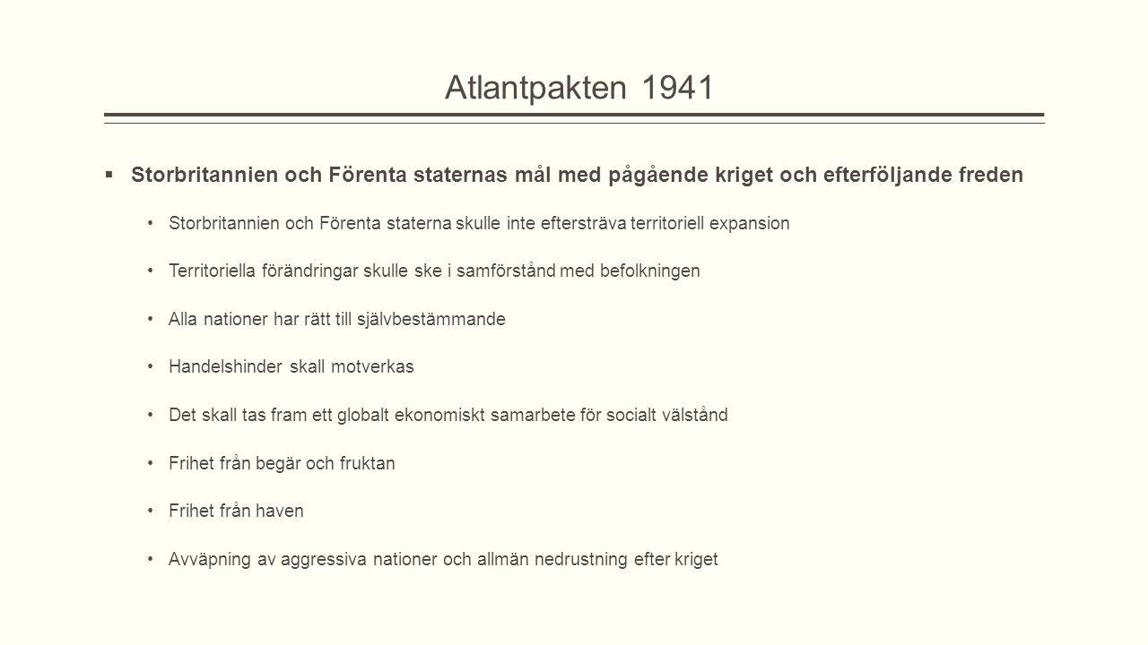 Atlantpakten 1941  Storbritannien och Förenta staternas mål med pågående kriget och efterföljande freden Storbritannien och Förenta staterna skulle i
