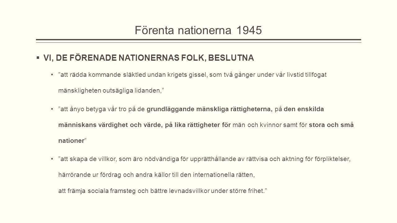 """Förenta nationerna 1945  VI, DE FÖRENADE NATIONERNAS FOLK, BESLUTNA """"att rädda kommande släktled undan krigets gissel, som två gånger under vår livst"""