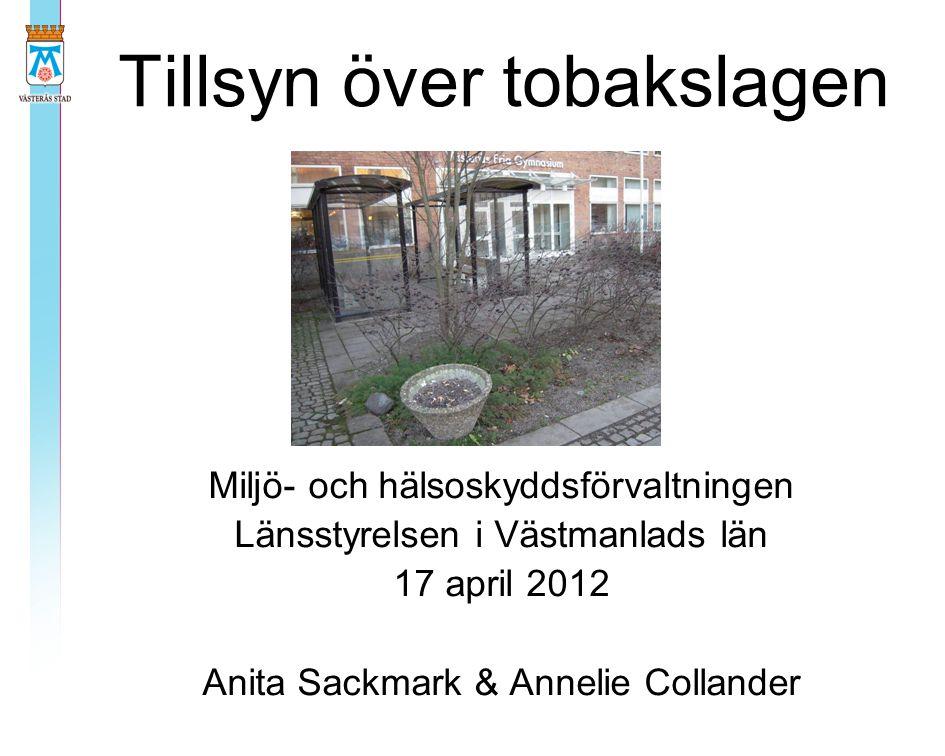 Tillsyn över tobakslagen Miljö- och hälsoskyddsförvaltningen Länsstyrelsen i Västmanlads län 17 april 2012 Anita Sackmark & Annelie Collander