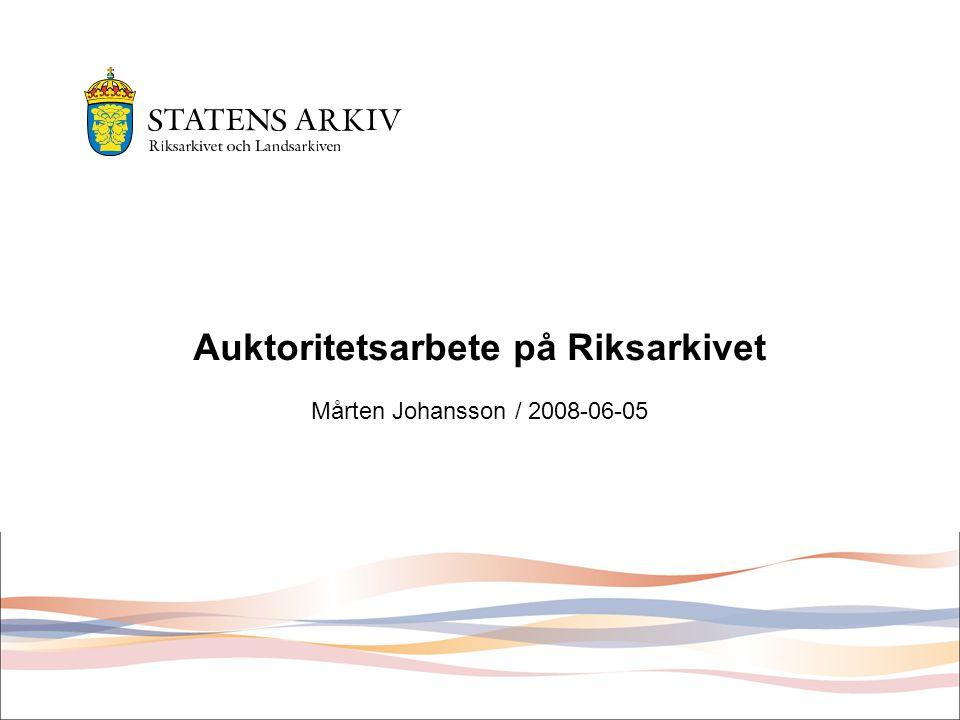 Auktoritetsarbete på Riksarkivet Mårten Johansson / 2008-06-05