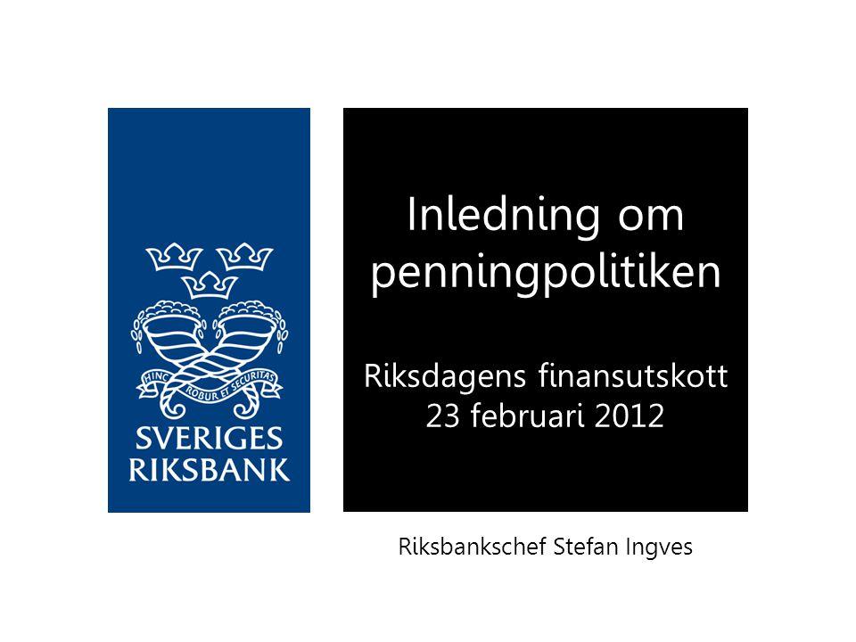 Riksbankschef Stefan Ingves Inledning om penningpolitiken Riksdagens finansutskott 23 februari 2012
