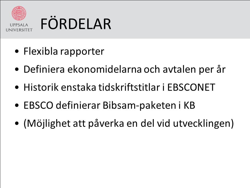 FÖRDELAR Flexibla rapporter Definiera ekonomidelarna och avtalen per år Historik enstaka tidskriftstitlar i EBSCONET EBSCO definierar Bibsam-paketen i