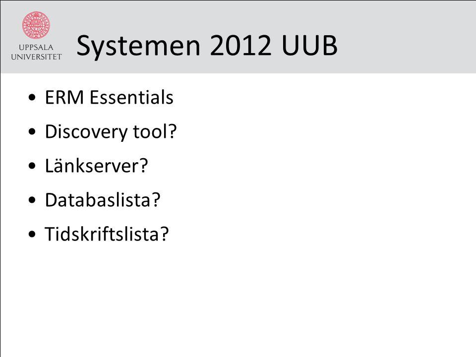 Systemen 2012 UUB ERM Essentials Discovery tool? Länkserver? Databaslista? Tidskriftslista?