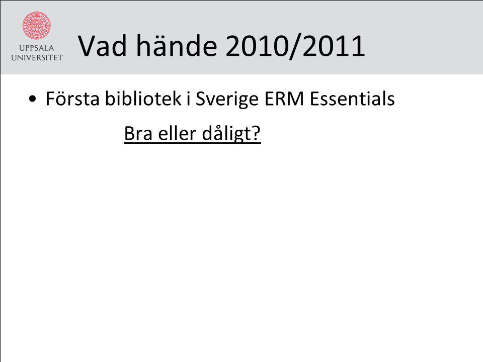 Vad hände 2010/2011 Första bibliotek i Sverige ERM Essentials Bra eller dåligt?