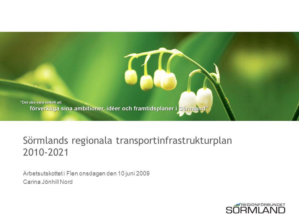 Sörmlands regionala transportinfrastrukturplan 2010-2021 Arbetsutskottet i Flen onsdagen den 10 juni 2009 Carina Jönhill Nord