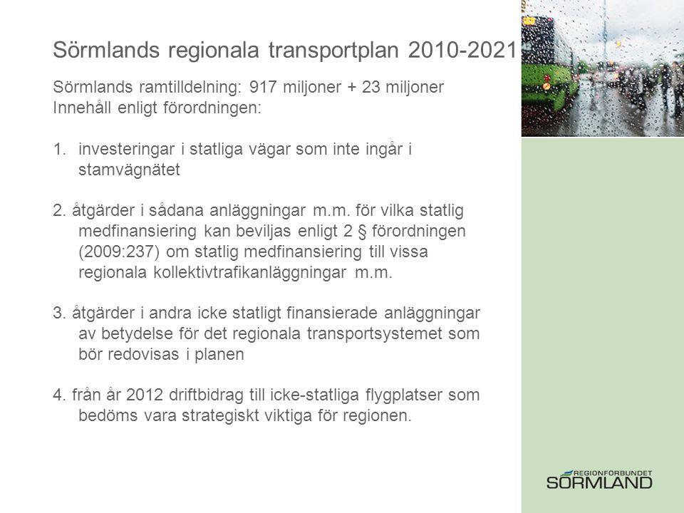 Sörmlands regionala transportplan 2010-2021 Namngivna objekt i prioritetsordning 1Väg 55, Yxtatorpet - Malmköping 2Väg 55, Valla - Flen 3Tillfart Skavsta 4Väg 55, Dunker - Björndammen 5Väg 52, Nyköping - Stigtomta 6Väg 53, Infart Eskilstuna 7Väg 218, Vagnhärad - Trosa 8Väg 57, Gnesta - E4 9Väg 230, Västerleden i Eskilstuna 10Väg 230, Lista - Hällbylund Väg 11Östra gatan, Eskilstuna 12Förbifart Trosa 13Väg 52, Grindstugan - Bo Hage 14Väg 55, Flen-Yxtatorpet 15Väg 55, Björndammen - Byringe 16Väg 230 Hällbylund - Borsökna