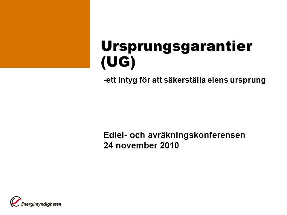 Ursprungsgarantier (UG) Ediel- och avräkningskonferensen 24 november 2010 -ett intyg för att säkerställa elens ursprung