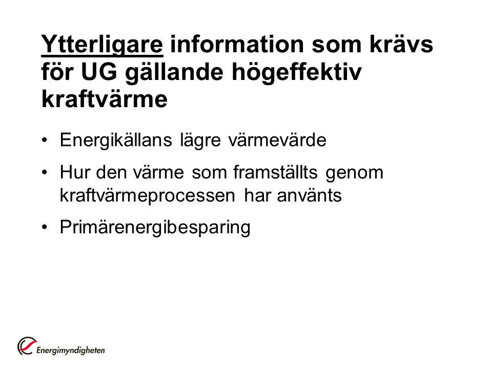 Ytterligare information som krävs för UG gällande högeffektiv kraftvärme Energikällans lägre värmevärde Hur den värme som framställts genom kraftvärmeprocessen har använts Primärenergibesparing