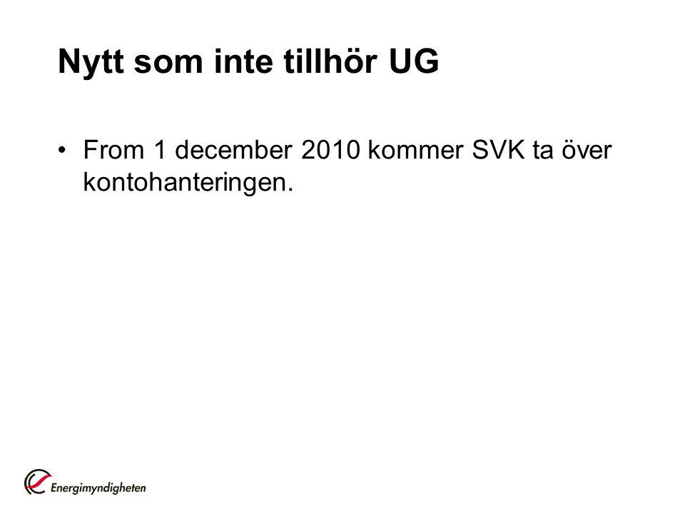 Nytt som inte tillhör UG From 1 december 2010 kommer SVK ta över kontohanteringen.