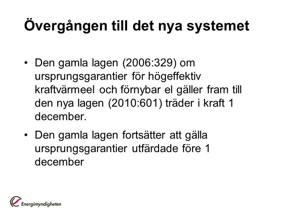 Övergången till det nya systemet Den gamla lagen (2006:329) om ursprungsgarantier för högeffektiv kraftvärmeel och förnybar el gäller fram till den nya lagen (2010:601) träder i kraft 1 december.