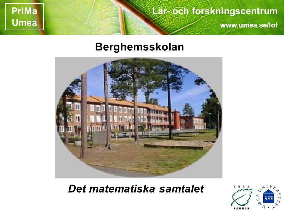 Lär- och forskningscentrum www.umea.se/lof PriMa Umeå Berghemsskolan Det matematiska samtalet