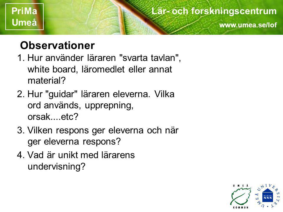 Lär- och forskningscentrum www.umea.se/lof PriMa Umeå Observationer 1. Hur använder läraren