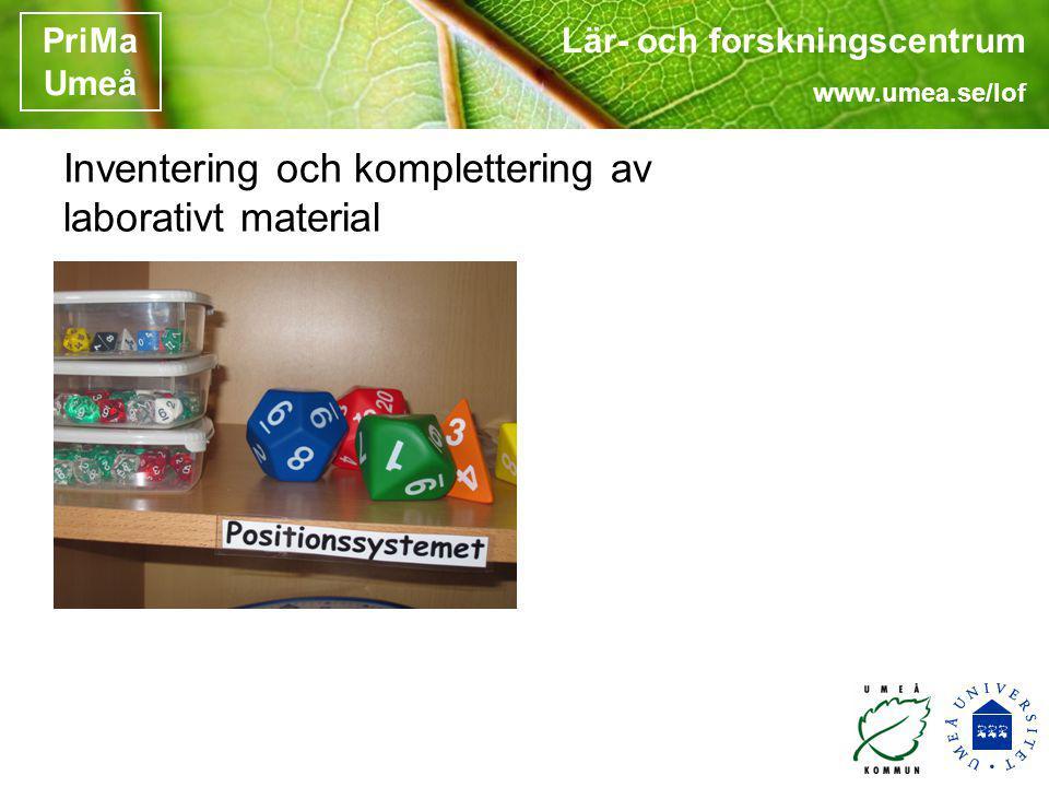 Lär- och forskningscentrum www.umea.se/lof PriMa Umeå Inventering och komplettering av laborativt material