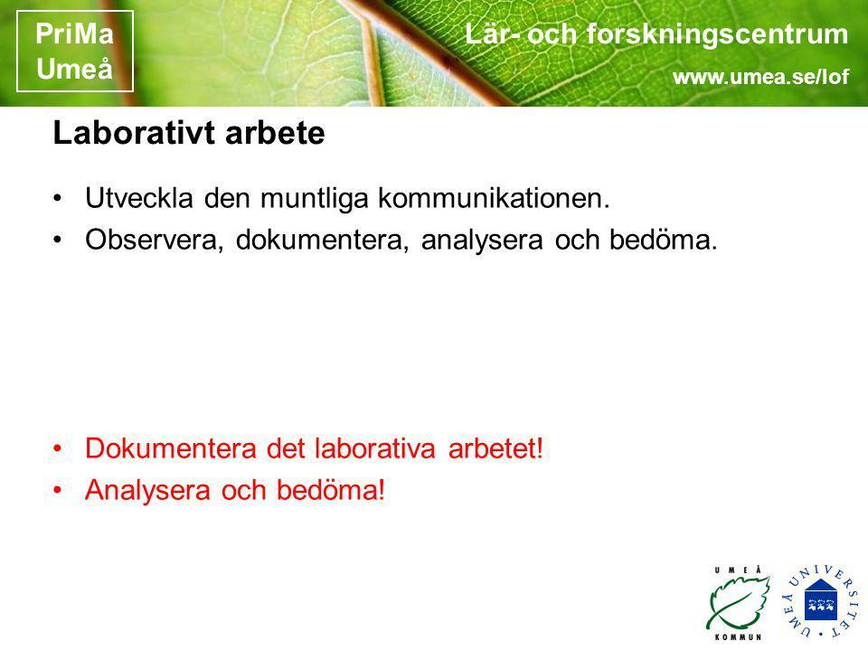 Lär- och forskningscentrum www.umea.se/lof PriMa Umeå Laborativt arbete Utveckla den muntliga kommunikationen. Observera, dokumentera, analysera och b